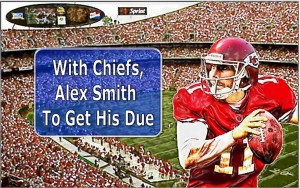 With Chiefs Alex Smith To Get His Due