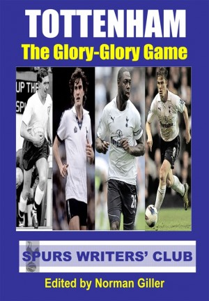 Tottenham The Glory Glory Game by Spurs Writers Club