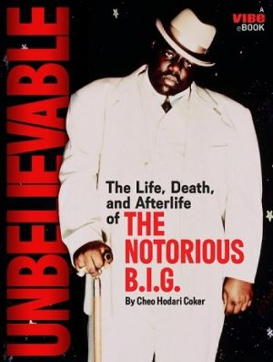 Unbelievable: The Life, Death, and Afterlife of the Notorious B.I.G. byCheo Hodari Coker